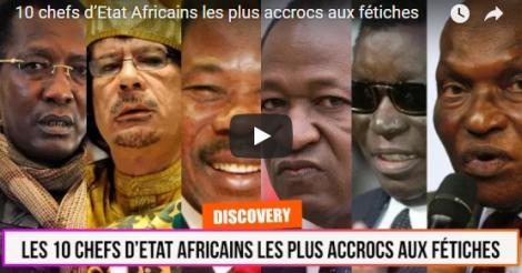 10 Chefs D'Etat Africains Les Plus Accrocs Aux Fétiches